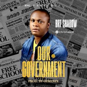 BRT Shadow - Our Government (Prod. Legend Otwenty)